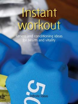 Instant workout: Fitness and conditioning ideas for health and vitality