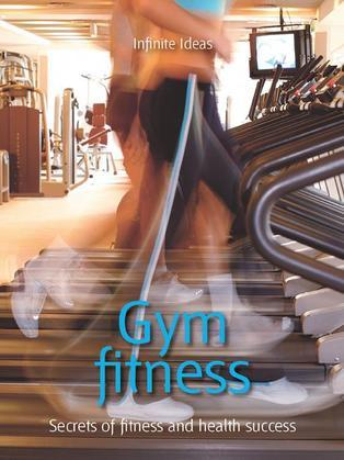 Gym Fitness: Secrets of Fitness and Health Success