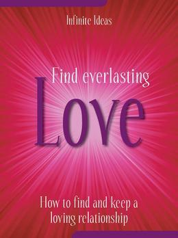 Find Everlasting Love: How to Find and Keep a Loving Relationship