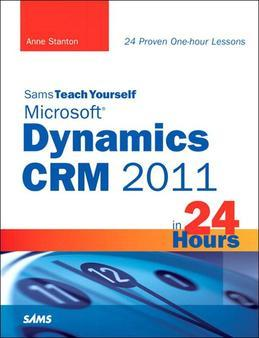 Sams Teach Yourself Microsoft Dynamics CRM 2011 in 24 Hours