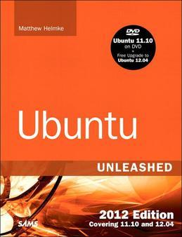 Ubuntu Unleashed 2012 Edition: Covering 11.10 and 12.04, 7/e