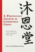 A Protestant Church in Communist China: Moore Memorial Church Shanghai 1949-1989