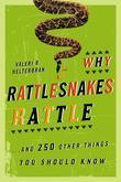 Why Rattlesnakes Rattle: ...and 250 Other Things You Should Know