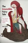 The Irresistible Fairy Tale: The Cultural and Social History of a Genre