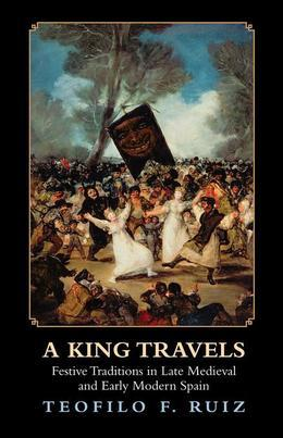 A King Travels: Festive Traditions in Late Medieval and Early Modern Spain