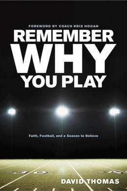Remember Why You Play: Faith, Football, and a Season to Believe