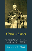China's Saints: Catholic Martyrdom During the Qing (1644-1911)