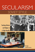 Secularism Soviet Style: Teaching Atheism and Religion in a Volga Republic