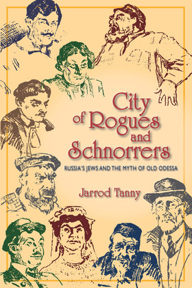 City of Rogues and Schnorrers: Russia's Jews and the Myth of Old Odessa