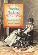 Starring Madame Modjeska: On Tour in Poland and America