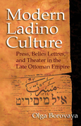 Modern Ladino Culture: Press, Belles Lettres, and Theater in the Late Ottoman Empire