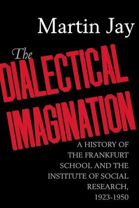 The Dialectical Imagination: A History of the Frankfurt School and the Institute of Social Research, 1923-1950