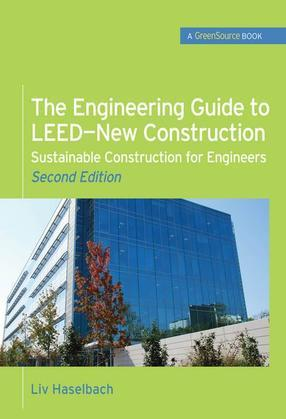 The Engineering Guide to LEED-New Construction : Sustainable Construction for Engineers (GreenSource): Sustainable Construction for Engineers (GreenSo