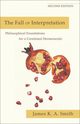 Fall of Interpretation, The: Philosophical Foundations for a Creational Hermeneutic
