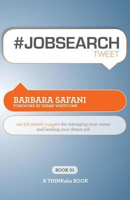 #JOBSEARCHtweet Book01 : 140 Job Search Nuggets for Managing Your Career and Landing Your Dream Job