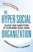 The Hyper-Social Organization : Eclipse Your Competition by Leveraging Social Media