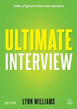 Ultimate Interview: 100s of Great Interview Answers Tailored to Specific Jobs
