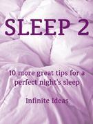 Sleep 2: 10 more great tips for a perfect night's sleep