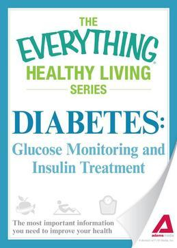 Diabetes: Glucose Monitoring and Insulin Treatment: The Most Important Information You Need to Improve Your Health