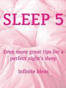 Sleep 5: Even More Great Tips for a Perfect Night's Sleep