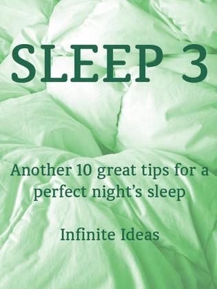 Sleep 3: Another 10 Great Tips for a Perfect Night's Sleep