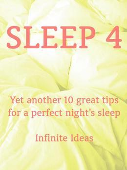 Sleep 4: Yet Another 10 Great Tips for a Perfect Night's Sleep