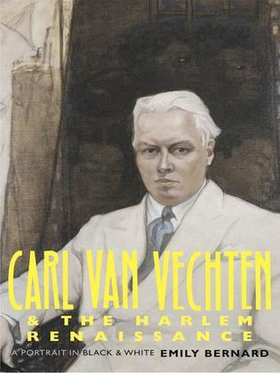 Carl Van Vechten and the Harlem Renaissance: A Portrait in Black and White