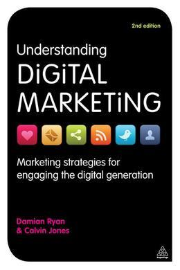 Understanding Digital Marketing: Marketing Strategies for Engaging the Digital Generation