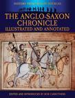 The Anglo-Saxon Chronicle - Illustrated and Annotated