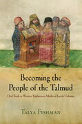 Becoming the People of the Talmud: Oral Torah as Written Tradition in Medieval Jewish Cultures