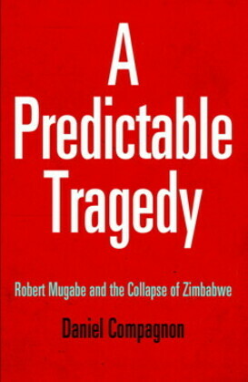 A Predictable Tragedy: Robert Mugabe and the Collapse of Zimbabwe