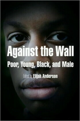 Against the Wall: Poor, Young, Black, and Male