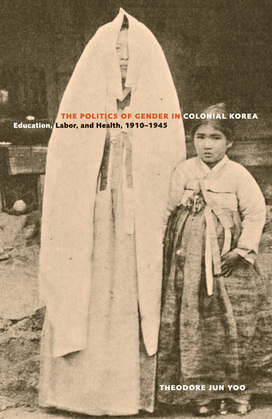 The Politics of Gender in Colonial Korea: Education, Labor, and Health, 1910-1945