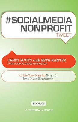 #SOCIALMEDIA NONPROFIT tweet Book01 : 140 Bite-Sized Ideas for Nonprofit Social Media Engagement