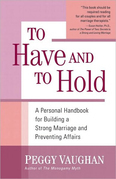 To Have and To Hold: A Personal Handbook for Building a Strong Marriage and Preventing Affairs