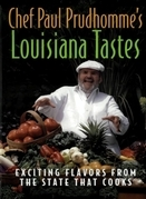 Chef Paul Prudhomme's Louisiana Tastes: Exciting Flavors from the State that Cooks