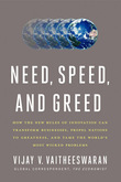 Need, Speed, and Greed: How the New Rules of Innovation Can Transform Businesses, Propel Nations to Greatness, and Tame the World's Most Wicked Proble