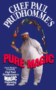 Chef Paul Prudhomme's Pure Magic
