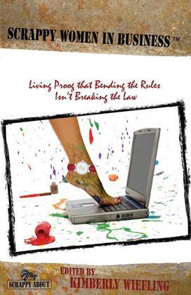 Scrappy Women in Business: Living Proof That Bending the Rules Isn't Breaking the Law