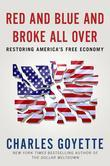 Red and Blue and Broke All Over: Restoring America's Free Economy