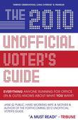 The 2010 Unofficial Voter's Guide : Everything Anyone Running for Office (Ins & Outs) Knows about What YOU Want!