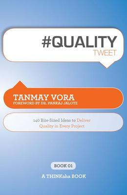 #QUALITYtweet Book01 : 140 Bite-Sized Ideas to Deliver Quality in Every Project