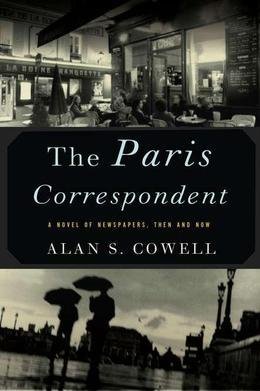 The Paris Correspondent: A Novel of Newspapers, Then and Now