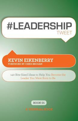 #LEADERSHIPtweet Book01 : 140 Bite-Sized Ideas to Help You Become the Leader You Were Born to Be