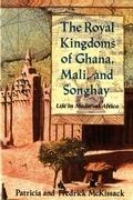 The Royal Kingdoms of Ghana, Mali, and Songhay