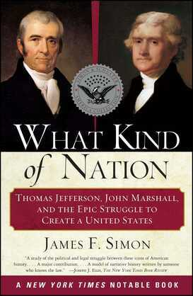 What Kind of Nation: Thomas Jefferson, John Marshall, and the Epic Stru