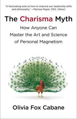 The Charisma Myth: How Anyone Can Master the Art and Science of Personal Magnetism