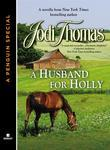 A HUSBAND FOR HOLLY: A novella from New York Times bestselling author Jodi Thomas (A Penguin Specialfrom Berkley)