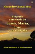 Biografía Autorizada de Jesús, Marίa, José y sus discípulos