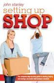 Setting Up Shop: The Complete Step by Step Guide to Starting and Running a Successful Retail Business in Australia